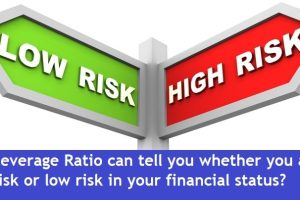 How Leverage Ratio can tell you whether you are at high risk or low risk in financial status