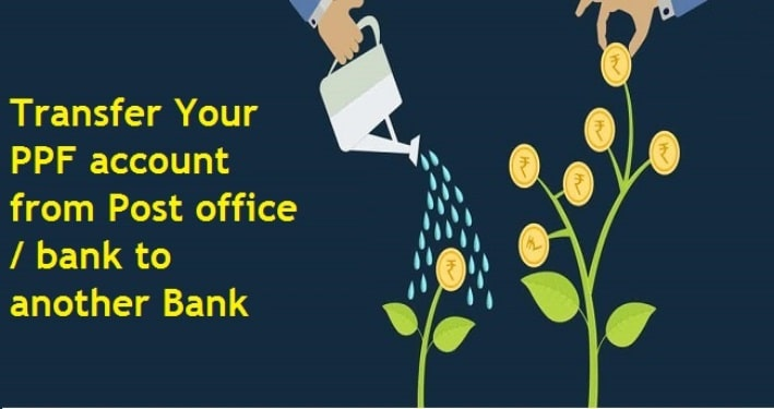 How to transfer your PPF account from the Post office to bank or from one bank to another bank