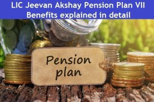 LIC Jeevan Akshay Pension Plan VII – Benefits explained in detail