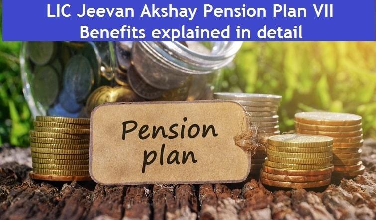 LIC Jeevan Akshay Pension Plan VII – Benefits explained in detail
