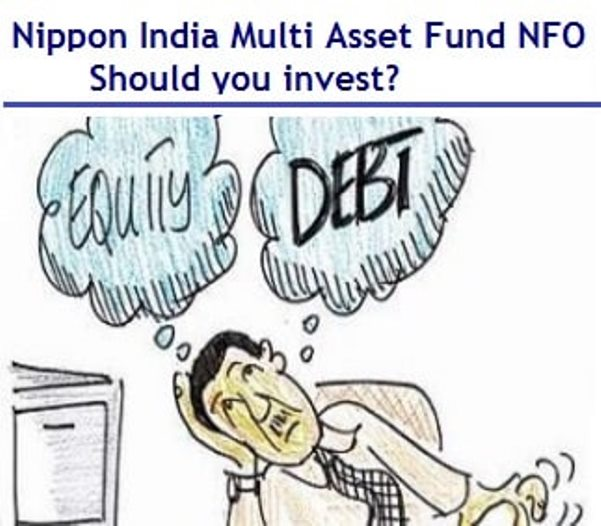 Nippon India Multi Asset Fund (Equity + Debt + Gold) – Should you invest?