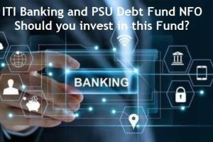 ITI Banking and PSU Debt Fund NFO Review