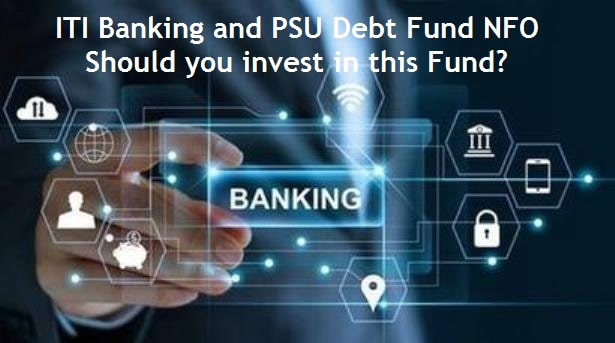 ITI Banking and PSU Debt Fund NFO – Is this better fund compared to corporate debt funds?