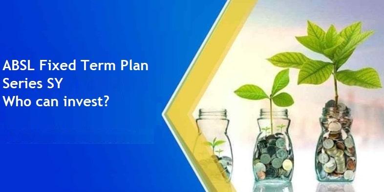 Aditya Birla Sun Life Fixed Term Plan – Series SY (1259 days) – Who can invest?