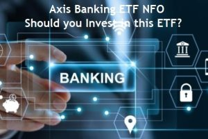 Axis Banking ETF NFO Review – Should you Invest