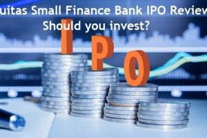 Equitas Small Finance Bank IPO Review – Should you invest, buy or not