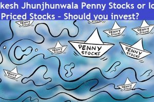 Rakesh Jhunjhunwala Penny or low Priced Stocks – Should you invest