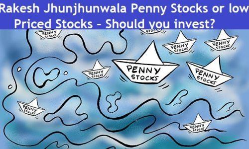 Rakesh Jhunjhunwala Penny or low Priced Stocks – Should you invest