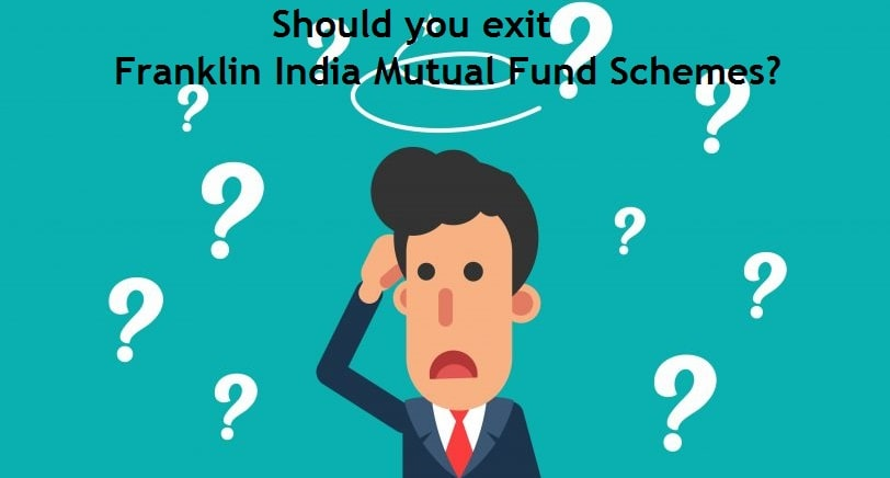 Should you exit Franklin India Mutual Fund Schemes
