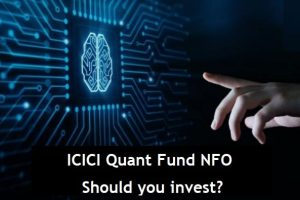 ICICI Quant Fund Invest based on Quantitative Model – Should you invest