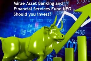 Mirae Asset Banking and Financial Services Fund NFO – Review