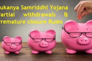 Sukanya Samriddhi Yojana – Partial withdrawals and Premature closure Rules