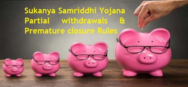 Sukanya Samriddhi Yojana – Partial withdrawals and Premature closure Rules