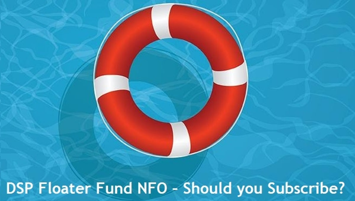 DSP Launches Floater Fund NFO - Review - Should you Subscribe
