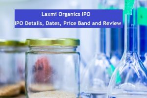 Laxmi Organics IPO - Details, Dates, Price Band and Review
